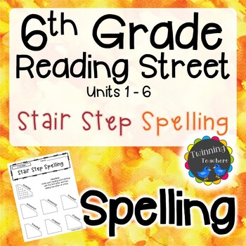 6th Grade Reading Street Spelling - Stair Step Spelling UNITS 1-6