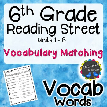 6th Grade Reading Street Vocabulary - Matching UNITS 1-6