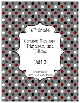 6th Grade Sayings, Phrases, and Idioms Unit 3