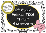"Sixth Grade Science TEKS ""I Can"" statements, Legal and Letter Sized!"