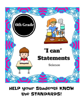 "6th Grade Science ""I can"" Statements"