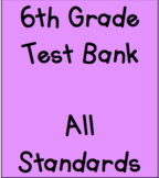 6th Grade Test Bank- All Standards