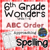 6th Grade Wonders Spelling - ABC Order - Approaching Lists - UNITS 1-6