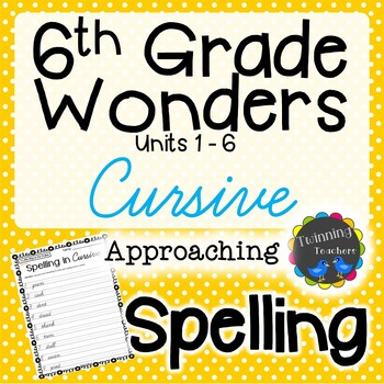 6th Grade Wonders Spelling - Cursive - Approaching Lists - UNITS 1-6