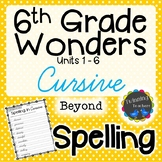 6th Grade Wonders Spelling - Cursive - Beyond Lists - UNITS 1-6