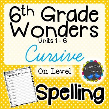6th Grade Wonders Spelling - Cursive - On Level Lists - UNITS 1-6