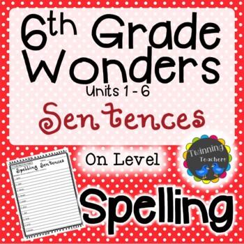 6th Grade Wonders Spelling - Sentences - On Level Lists - UNITS 1-6