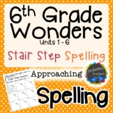 6th Grade Wonders Spelling - Stair Step Spelling - Approaching Lists - UNITS 1-6