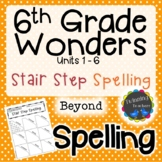 6th Grade Wonders Spelling - Stair Step Spelling - Beyond Lists - UNITS 1-6
