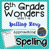 6th Grade Wonders Spelling - Writing Activity - Approaching Lists - UNITS 1-6