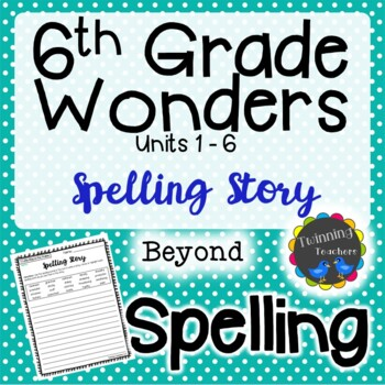 6th Grade Wonders Spelling - Writing Activity - Beyond Lists - UNITS 1-6