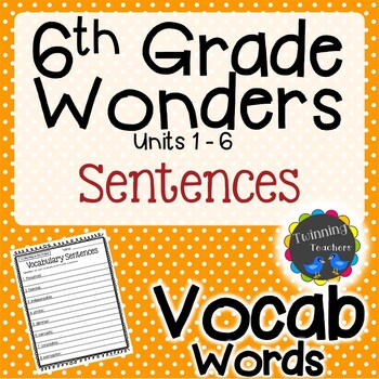 6th Grade Wonders Vocabulary - Sentences UNITS 1-6