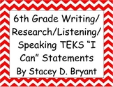 "6th Grade Writing/Research/Listening/Speaking TEKS ""I Can"""