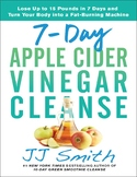 7-Day Apple Cider Vinegar Cleanse: Lose Up to 15 Pounds in 7 Days and Turn Your
