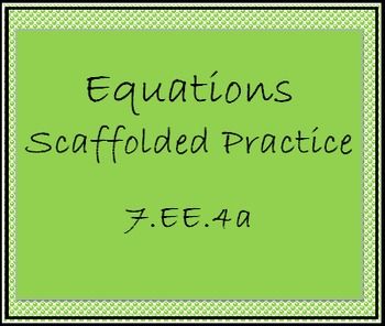 7.EE.4a Equations, Scaffolded Practice