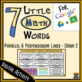 7 Little MATH Words - Parallel & Perpendicular Lines Terms 2 - Digital Activity