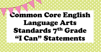 """Grade 7 English Language Arts Standards """" I Can """" Statements Posters Powerpoint"""