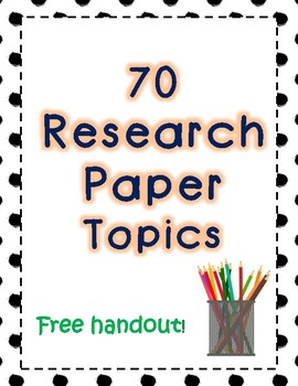 70 Research Paper Topics - Free Handout