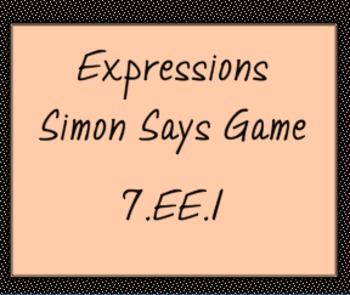 7.EE.1 Operations with Expressions, Simon Says Game