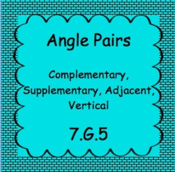 7.G.5 Angle Pairs: Complementary, Supplementary, Vertical, Adjacent