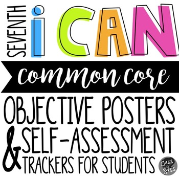 """7th Grade ELA CCSS """"I CAN"""" Objective Posters & Self-Assessment Trackers"""