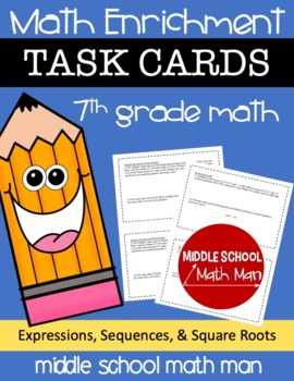 7th Grade Math Enrichment Task Cards - Expressions, Sequences, and Square Roots