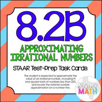 8.2B: Approximating Irrational Numbers STAAR EOC Test-Prep Task Cards