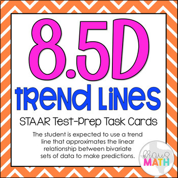 8.5D: Linear Approximations: Scatter Plots STAAR EOC Test Prep Task Cards