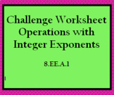 8.EE.1 Challenge Worksheet: Operations with Integer Exponents