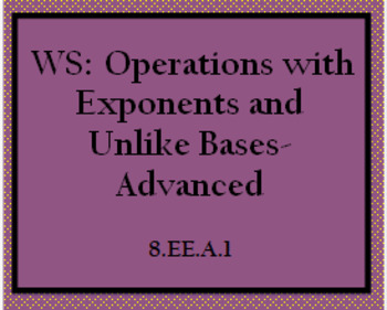 8.EE.1 WS: Operations with Exponents and Unlike Bases-Advanced