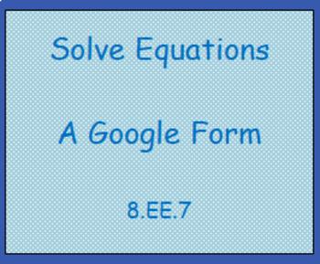 8.EE.7 Solve Equations (a Google Form)