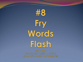 #8 Fry Words Flash 351 - 400 PowerPoint Slideshow SMARTBoard