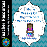 8 More Weeks of Sight Word and High Frequency Word Work Packet 2