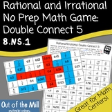 8.NS.1 Rational and Irrational No Prep Math Game: Double Connect 5