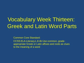 Common Core Greek & Latin 8th Grade Word Parts Unit Weeks 13 - 24 w/ Assessments