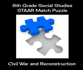 8th Grade Social Studies STAAR Match Puzzle - Civil War and Reconstruction