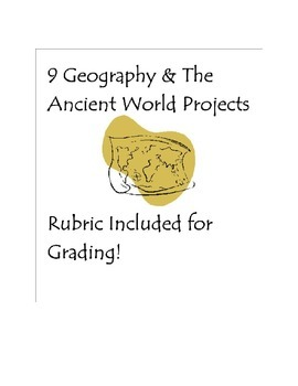 9 Themes of Geography and the Ancient World Projects with Rubric for Grading!