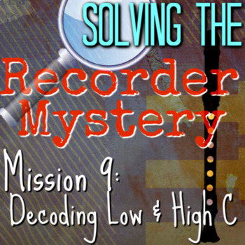 """9th Recorder Lesson - Mystery Series """"Decoding Low C & High C"""" Vid Worksheet etc"""