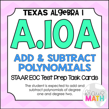 A.10A: Add & Subtract Polynomials STAAR EOC Test-Prep Task