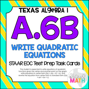 A.6B: Writing Equations of Quadratic Functions STAAR EOC Test-Prep Task Cards!