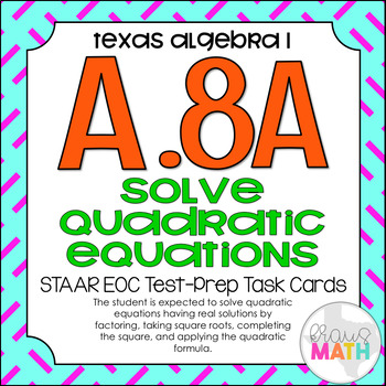 A.8A: Solving Quadratic Equations STAAR EOC Test Prep Task Cards! (Algebra I)
