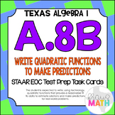 A.8B: Write Quadratic Functions STAAR EOC Test-Prep Task Cards! (ALGEBRA I)