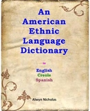 An American Ethnic Language Dictionary in English, Creole and Spanish