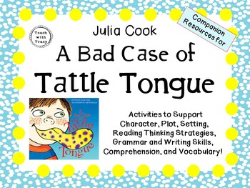 A Bad Case of Tattle Tongue  by Julia Cook:   A Complete Literature Study!