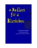 A Balloon for a Blunderbuss -- Classic Picture Books for Primary GATE