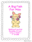 A Big Fish For Max Spelling Practice (Reading Street 1.2.1)