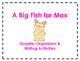 A Big Fish for Max Graphic Organizers &  Writing Activities (Reading Street 2.1)