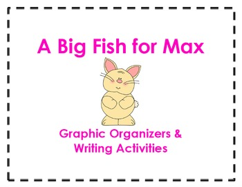 A Big Fish for Max Graphic Organizers &  Writing Activitie