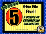 STEM and Give Me FIVE!!! A Bundle of Engineering Energizers!