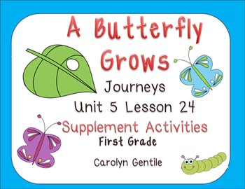 A Butterfly Grows Journeys Unit 5 Lesson 24  1st Gr. Suppl